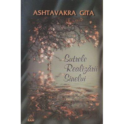 Sutrele realizarii Sinelui ( Editura: RAM, Autor: Ashtavakra Gita ISBN 9789737726353 )