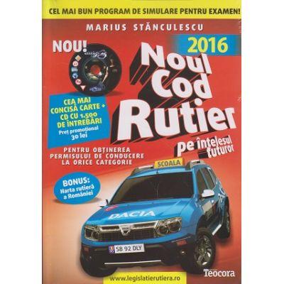 Noul cod Rutier 2016 + CD + Harta rutiera a Romaniei ( Editura: Teocora, Autor: Marius Stanculescu ISBN 978-606-632-221-8 )