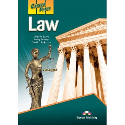 Curs limba engleză Career Paths Law Manualul elevului ( Editura: Express Publishing, Autor: Virginia Evans, Jenny Dooley, David J. Smith – J. D. ISBN 9780857778161 )