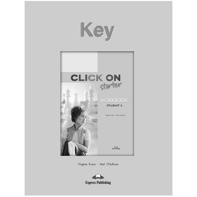 Curs limba engleză Click on Starter Cheie la caietul elevului ( Editura: Express Publishing, Autor: Virginia Evans, Neil O Sullivan ISBN 9781843259534 )