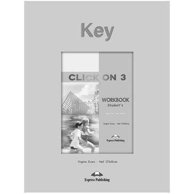 Curs limba engleză Click on 3 Cheie la caietul elevului ( Editura: Express Publishing, Autor: Virginia Evans, Neil O Sullivan ISBN 978-1-84325-940-4 )