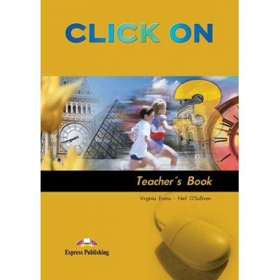 Curs limba engleză Click on 3 Manualul profesorului ( Editura: Express Publishing, Autor: Virginia Evans, Neil O Sullivan ISBN 978-1-84558-126-8 )