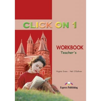 Curs limba engleză Click on 1 Caietul profesorului ( Editura: Express Publishing, Autor: Virginia Evans, Neil O Sullivan ISBN 978-1-84216-680-2 )