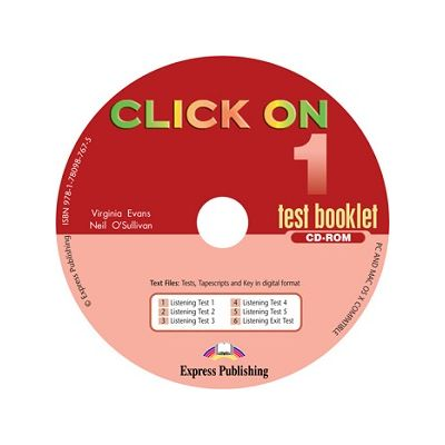 Curs Lb. Engleza Click on 1 CD-ROM cu teste ( Editura: Express Publishing, Autor: Virginia Evans, Neil O Sullivan ISBN 978-1-78098-767-5 )