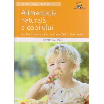 Alimentatia naturala a copilului ( Editura: Lizuka Educativ, Autor: Tiziana Valpiana ISBN 978-606-8714-13-4 )