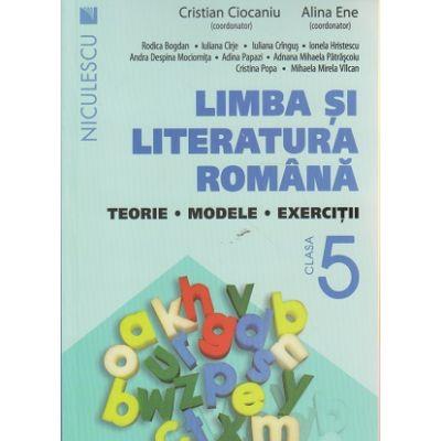 Limba si literatura romana, teorie, modele, exercitii pentru clasa a 5 a ( Editura: Niculescu, Autor: Cristian Ciocaniu, Alina Ene ISBN 978-606-38-0004-7 )