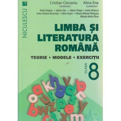Limba si literatura romana teorie, modele, exercitii pentru clasa a 8 -a ( Editura: Niculescu, Autor: Cristian Ciocaniu, Alina Ene ISBN 9786063800078 )