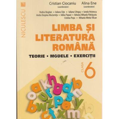 Limba si literatura romana, teorie, modele, exercitii pentru clasa a 6 - a ( Editura: Niculescu, Autor: Cristian Ciocaniu, Alina Ene ISBN 9786063800054
