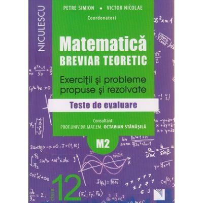 Matematica breviar teoretic Exercitii si probleme pentru clasa a 12- a M2 ( Editura: Niculescu, Autor: Petre Simion, Victor Nicolae ISBN 9786063800252 )