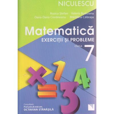 Matematica exercitii si probleme clasa a 7 -a ( Editura: Niculescu, Autor: Rozica Stefan, Valeria Buduianu, Oana-Dana Cioraneanu, Madalina Calarasu ISBN 978-606-38-0014-6 )