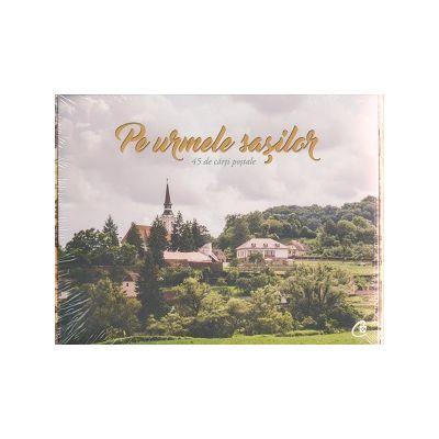 Pe urmele Sasilor 45 de carti postale ( Editura: Curtea Veche )