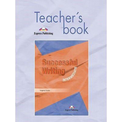 Curs limba engleză Successful Writing Intermediate Manualul profesorului ( Editura: Express Publishing, Autor: Virginia Evans ISBN 9781903128510 )