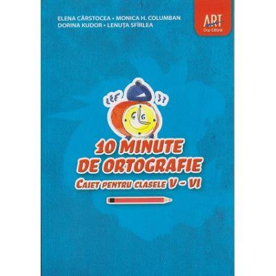 10 minute de ortografie, caiet pentru clasele V - VI ( Editura: Art Grup Editorial, Autor: Elena Carstocea, Monica H. Columban, Dorina Kudor, Lenuta Sfrlea ISBN 9789731248714 )