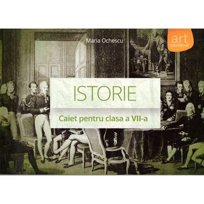 Istorie - caiet pentru clasa a VII-a ( editura: Art, autor: Maria Ochescu, ISBN 9786067101539 )