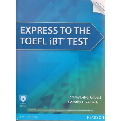 Express to the TOEFLS IBT test + Complete Audio MP 3 and test ( Editura: Longman, Autor: Tammy LeRoi, Dorothy E. Zemach ISBN 9780132861625 )