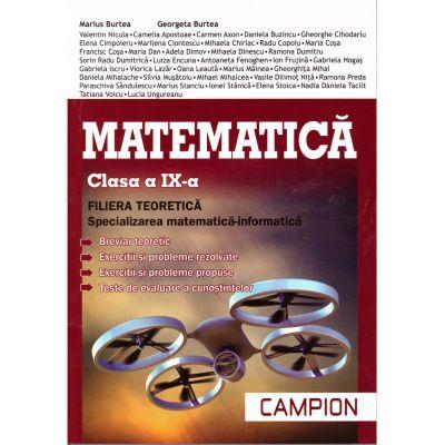 Matematica clasa a IX-a - filiera teoretica, specializarea mate-info (editura: Campion, autor: Marius Burtea, Georgeta Burtea, etc, ISBN 9786068323909 )