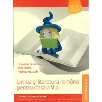 Limba si literatura romana pentru clasa a V-a, metoda stiu-descopar-aplic - semestrul II ( editura: Art, autor: Florentina Samihaian, Florin Ionita, etc, ISBN 9786067102598
