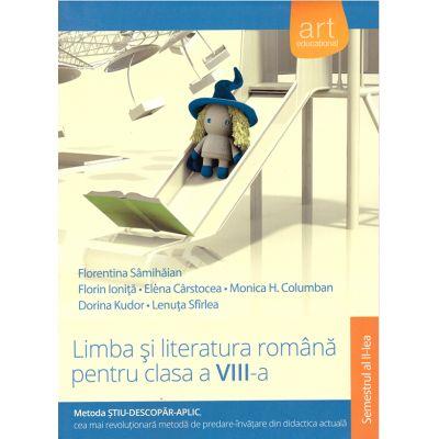 Limba si literatura romana pentru clasa a VIII-a, metoda stiu-descopar-aplic, semestrul II ( editura: Art, autor: Florentina Samihaian, Florin Ionita, ISBN 978-606-710-256-7 )