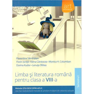 Limba si literatura romana pentru clasa a VIII-a, metoda stiu-descopar-aplic, semestrul I ( editura: Art, autor: Florentina Samihaian, Florint Ionita, etc, ISBN 978-606-710-255-0 )