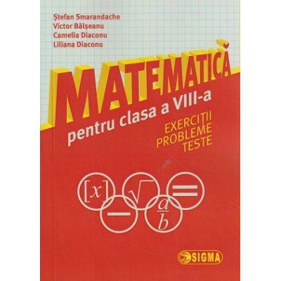 Matematica pentru clasa a VIII-a (Smarandache) ( Editura: Sigma, Autor: Stefan Smarandache, Victor Balseanu, Camelia Diaconu, Liliana Diaconu ISBN 9786067271652 )