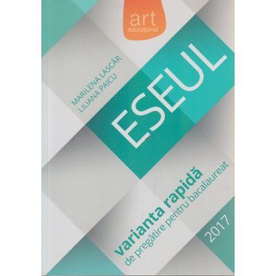 ESEUL varianta rapida de pregatire pentru bacalaureat 2017 ( Editura: Art Grup Editorial, Autor: Marilena Lascar, Liliana Paicu ISBN 978-973-124-965-0 )