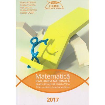 Matematica: evaluarea nationala pentru absolventii clasei a VIII-a - teme, probleme si teste de verificare - Clubul Matematicienilor 2017 ( editura: Art, autor: Marius Perianu, ISBN 9786067102871 )