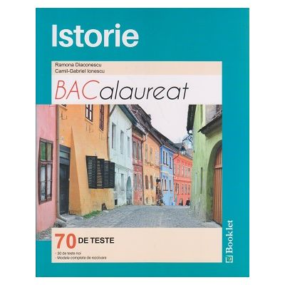 Istorie Bacalaureat 70 de teste ( Editura: Booklet, Autor: Ramona Diaconescu, Camil-Gabriel ISBN 9786065904170 )