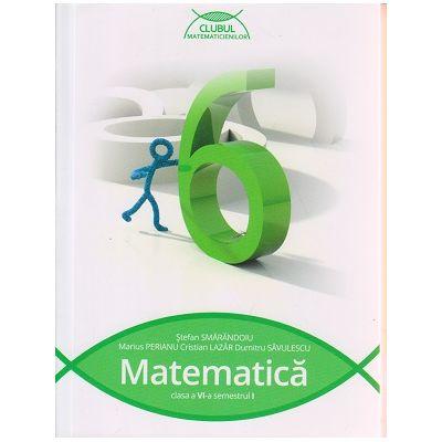 Matematica pentru clasa a VI - a Semestrul I ( Clubul Matematicienilor ) ( Editura: Art Grup Editorial, Autor: Stefan Smarandoiu, Marius Perianu, Cristian Lazar, Dumitru Savulescu, ISBN 9786067102642 )