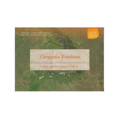 Geografia Romaniei Caiet pentru clasa a VIII-a ( Editura: Art Grup Educational, Autor: Steluta Dan, Carmen Camelia Radulescu ISBN 978-606-710-000-6 )