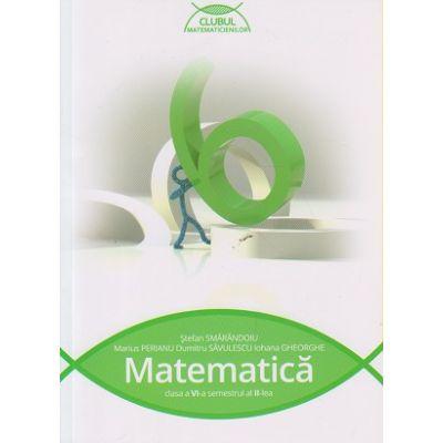 Matematica pentru clasa a VI-a semestrul II - Clubul matematicienilor ( editura: Art, autor: Stefan Smarandoiu, Marius Perianu, ISBN 9786067102659 )