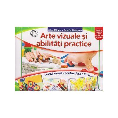 Arte vizuale si abilitati practice caietul elevului pentru clasa a III-a ( Editura: Aramis, Autor: Silvia Mirsan, Dan-Paul Marsanu ISBN 978-606-706-326-4 )