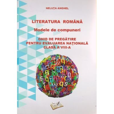 Literatura romana Modele de compuneri Ghid de pregatire pentru evaluarea nationala clasa a VIII-a ( Editura: Ars Libri, Autor: Neluta Anghel ISBN 978-606-574-980-1 )