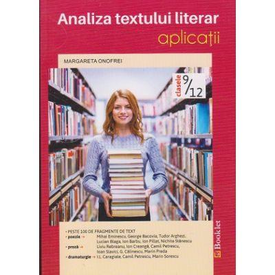 Analiza textului literar - Aplicatii clasele IX-XII ( editura: Booklet, autor: Margareta Onofrei ISBN 9786065900844 )