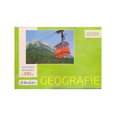 Geografie caiet de lucru pentru clasa a VIII -a ( Editura: Booklet, Autor: Dorina Nedelea, Milca Ianculovici ISBN 978-606-590-447-7 )