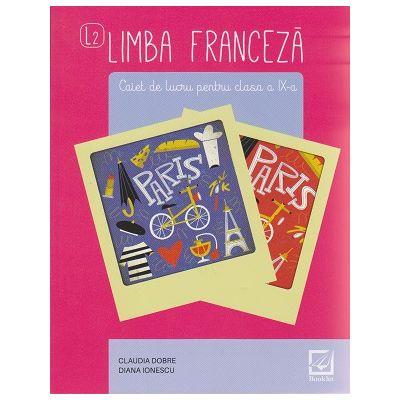 Limba franceza caiet de lucru pentru clasa a IX-a L2 ( Editura: Booklet, Autor: Claudia Dobre, Diana Ionescu ISBN 9786065907645)