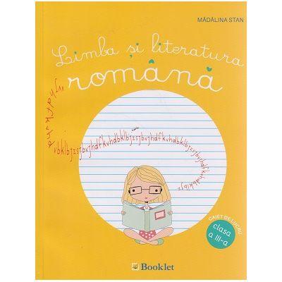 Limba si literatura romana caiet de lucru pentru clasa a III-a ( Editura: Booklet, Autor: Madalina Stan ISBN 978-606-590-419-4 )