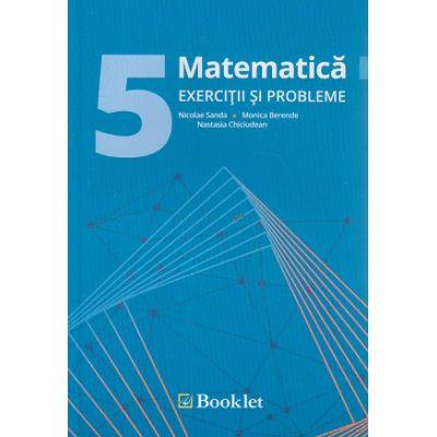 Matematica exercitii si probleme pentru clasa a 5 - a ( Editura: Booklet, Autor: Nicolae Sanda, Monica Berende, Nastasia Chiciudean ISBN