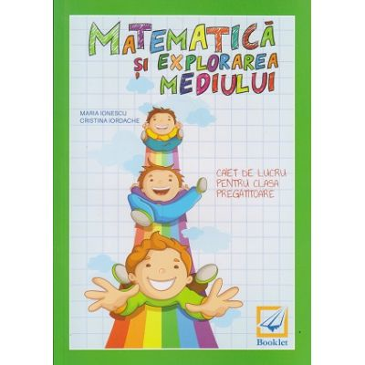 Matematica si explorarea mediului caiet de lucru pentru clasa pregatitoare ( Editura: Booklet, Autor: Maria Ionescu, Cristina Iordache ISBN 9786065903920 )