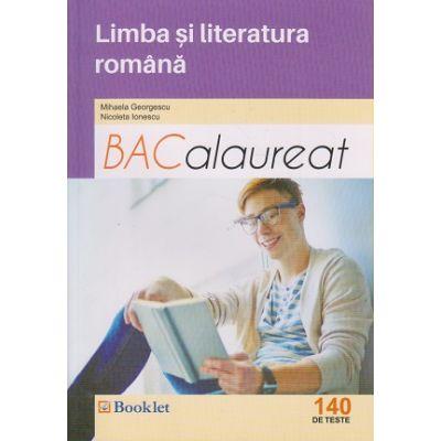 Bacalaureat Limba si Literatura Romana 140 de teste 2016 ( Editura: Booklet, Autor: Mihaela Georgescu, Nicoleta Ionescu ISBN 978-606-590-426-2 )