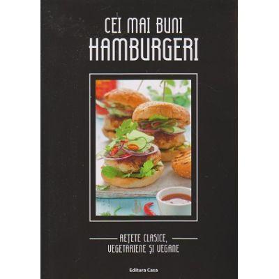 Cei mai buni hamburgeri /Retete clasice, vegetariene si vegane ( Editura: Casa, Autor: Gabriella Padurean ISBN 9786067870183 )
