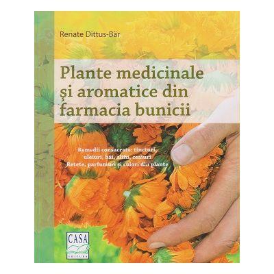 Plante medicinale si aromatice din farmacia bunicii ( Editura: Casa, Autor: Renate Dittus-Bar ISBN 9786067870176 )