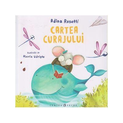 Cartea curajului ( Editura: Curtea Veche, Autor: Adina Rosetti ISBN 978-606-588-910-1 )