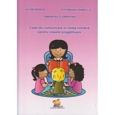 Caiet de comunicare in limba romana pentru clasele pregatitoare ( Editura: Lizuka Educativ, Autor: Achim Monica, Putineanu Isabella, Dimancea Florentina ISBN 9786068714196 )