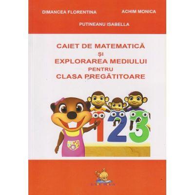 Caiet de matematica si explorarea mediului pentru clasa pregatitoare ( Editura: Lizuka Educativ, Autor: Dimancea Florentina, Achim Monica, Putineanu Isabella ISBN 978-606-8714-18-9 )