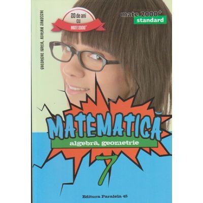Matematica, Algebra, Geometrie clasa a 7-a 2016 STANDARD ( Editura: Paralela 45, Autor: Gheorghe Iurea, Adrian Zanoschi ISBN 9789734723461 )