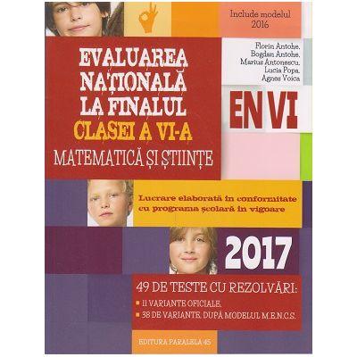 Evaluarea Nationala la finalul clasei a VI-a Matematica si Stiinte 2017 ( Editura: Paralela 45, Autor: Florin Antohe, Bogdan Antohe ISBN 9789734723782 )