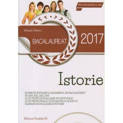 Istorie Bacalaureat 2017 ( Editura: Paralela 45, Autor: Mihaela Olteanu ISBN 978-973-47-2389-8 )