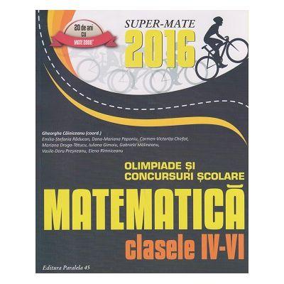 Olimpiade si concursuri scolare Matematica pentru clasele IV-VI 2016 ( Editura: Paralela 45, Autor: Gheorghe Cainiceanu ISBN 9789734723980 )