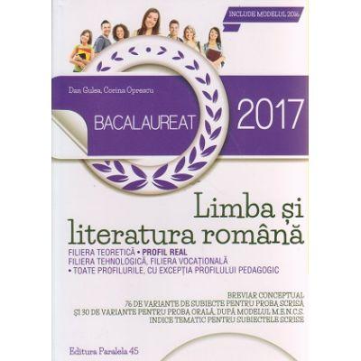 Limba si literatura romana Profil REAL Bacalaureat 2017 ( Editura: Paralela 45, Autor: Dan Gulea, Corina Oprescu ISBN 9789734723874 )