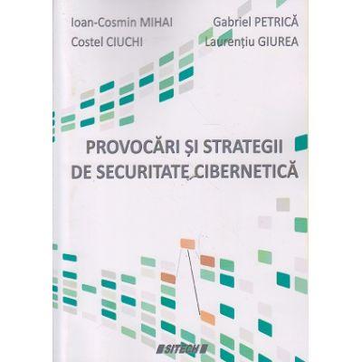 Provocari si startegii de securitate cibernetica ( Editura: Sitech, Autor: Ioan Cosmin Mihai, Costel Ciuchi, Gabriel Petrica, Laurentiu Giurea ISBN 978-606-11-4951-3 )